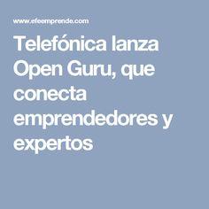 Telefónica lanza Open Guru, que conecta emprendedores y expertos