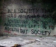 In-A-Society-That-Has-Abolished-All-Adventure-The-Only-Adventure-Left-Is-To-Abolish-That-Society