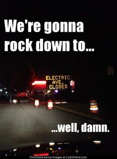 We,re going to rock down to...
