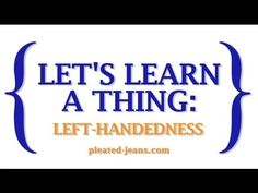 Let's Learn a Thing: Left-Handedness - YouTube - Well, dang. :(