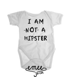 I Am Not A Hipster baby girl clothes baby boy clothes hipster baby clothes