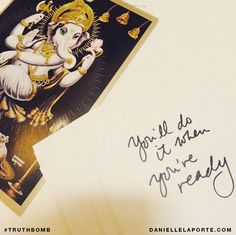 You'll do it when you're ready. #truthbomb elaborations