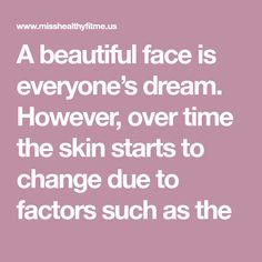 A beautiful face is everyone's dream. However, over time the skin starts to change due to factors such as the