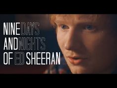 Nine Days and Nights of Ed Sheeran (MTV Full Documentary) Didn't think I could like him anymore until I watched this.