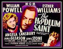 The Hoodlum Saint //     Directed by	Norman Taurog  Produced by	Cliff Reid  Written by	James Hill  Frank Wead  Starring	William Powell  Esther Williams  Cinematography	Ray June  Distributed by	Metro-Goldwyn-Mayer  Release date(s)	4 April 1946