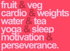 fruit & veg, cardio & weights, water & tea, yoga & sleep, motivation & perseverance