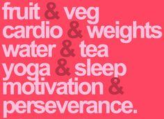 fruit & veg, cardio & weights, water & tea, yoga & sleep, motivation & perseverance