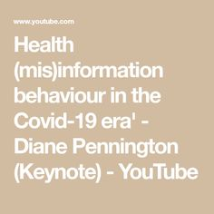Health (mis)information behaviour in the Covid-19 era' - Diane Pennington (Keynote) - YouTube