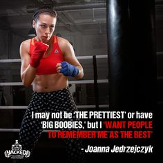 I may not be the prettiest or have big boobies, but I want people to remember me as the best. - Joanna Jedrzejczyk
