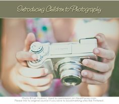 3 Great Tips for Introducing Children to Photography!     {LOVE this article from Keli Hoskins & iHeartFaces.com}