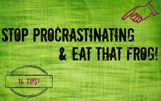 Stop Procrastinating & Eat Your Frog... It's a mental battle with me everyday. Pretty good tips though.