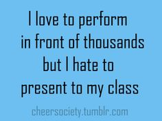 Story of my life. Or Dancing/performing in front of someone you know or just a couple people.