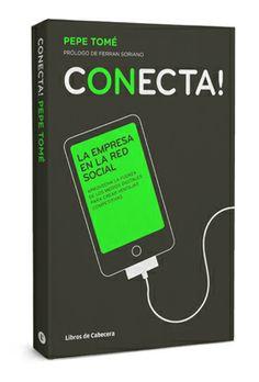 Conecta! de Pepe Tomé. Si solo tienes dinero para comprar un libro sobre marketing digital, compra este.