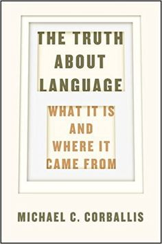 The Truth about Language: What It Is and Where It Came From (9780226287195): Michael C. Corballis: Books