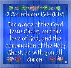 "( II Corinthians KJV ) ""The Grace of the LORD Jesus-Yeshua Christ, and the Love of GOD, and the Communion of the Holy Ghost, be with you all. ( Romans KJV ) ""And we know that al… Bible Verse Art, Bible Verses Quotes, Bible Scriptures, Christian Quotes About Life, Christian Faith, Bible Mapping, Christ The King, King James Bible, God Prayer"