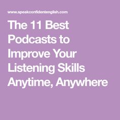 The 11 Best Podcasts to Improve Your Listening Skills Anytime, Anywhere
