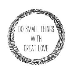 Do small things with great love ❥