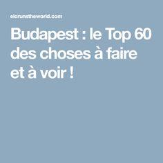 Budapest : le Top 60 des choses à faire et à voir !