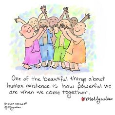 One of the beautiful things about human existence is how powerful we are when we come together. | Buddha Doodles