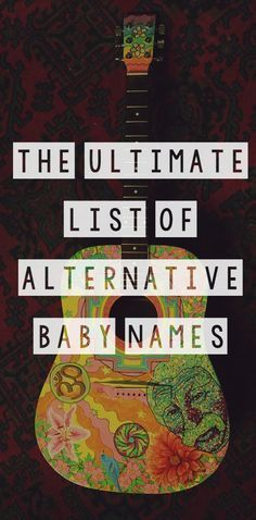 The Ultimate List of Alternative Baby Names { bohemian, hippie, offbeat, fantasy, goth baby names}