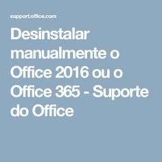 Desinstalar manualmente o Office 2016 ou o Office 365 - Suporte do Office