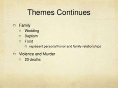 Themes ContinuesFamily   Wedding   Baptism   Food     represent personal honor and family relationshipsViolence and Murder...
