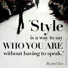 """""""Estilo é um modo de dizer quem você é, sem ter que falar."""" Rachel Zoe"""