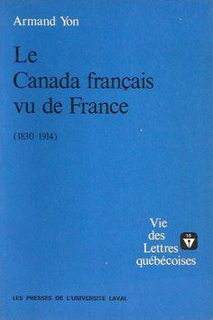 YON, ARMAND. Le Canada français vu de France (1830-1914)