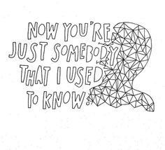 Somebody that I used to know.