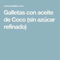 Galletas con aceite de Coco (sin azúcar refinado)