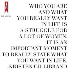 "Senator Gilibrand also emphasizes the importance of asserting yourself stating, ""who you are and what you really want in life is a struggle for alot of women. It is an important moment to really state what you want in life."""