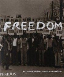 FREEDOM : UNE HISTOIRE PHOTOGRAPHIQUE DE LA LUTTE DES NOIRS AMERICAINSUn remarquable compte-rendu en images de la lutte des Noirs américains pour leurs droits.Premier ouvrage de photographies consacré à ce sujet, retraçant non seulement l\\\'histoire du mouvement de 1954-1968 proprement dit, mais aussi le XIXè siècle et les événements actuels.Rassemble ...