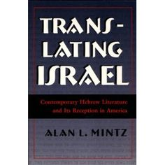 """""""Translating Israel: Contemporary Hebrew Literature and Its Reception in America"""" by Alan Mintz"""
