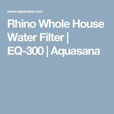 Rhino Whole House Water Filter | EQ-300 | Aquasana