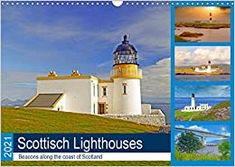 Scottish Lighthouses - beacons along the coast of Scotland (Wall Calendar 2021 DIN A3 Landscape): Scotland, Coast, Languages, Stability, Turning, Spiral, Mansions, Landscape