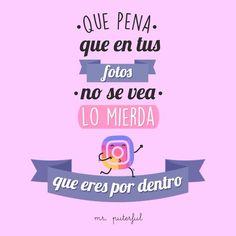 En la mayoría si sólo algunas las de Fotoshop no más jajsja Funny Spanish Memes, Spanish Quotes, Funny Memes, Hilarious, False Friends, Mr Wonderful, Pretty Quotes, Caption Quotes, Cute Love