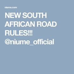 NEW SOUTH AFRICAN ROAD RULES!!! @niume_official Road Rules, New South, African, News