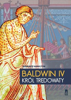 The Leper King and his Heirs: Baldwin IV and the Crusader Kingdom of Jerusalem (em polaco).