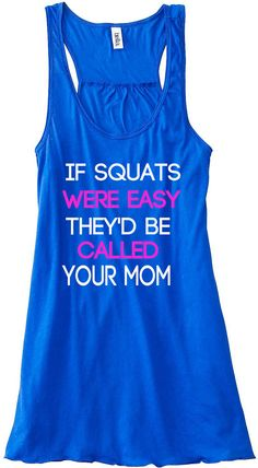 If Squats Were Easy They'd Be Called Your Mom Train Gym Tank Top Flowy Racerback Workout Custom Colors You Choose Size & Colors on Etsy, $24.00