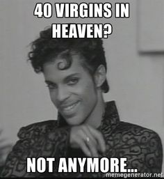40 virgins in heaven? Not anymore... - Prince smile lol | Meme ...