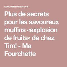 Plus de secrets pour les savoureux muffins «explosion de fruits» de chez Tim! - Ma Fourchette