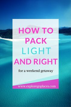 How to Pack LIGHT and RIGHT for a Weekend Trip