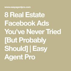 8 Real Estate Facebook Ads You've Never Tried [But Probably Should] | Easy Agent Pro