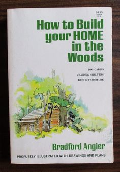 Angier, Bradford HOW TO BUILD YOUR HOME IN THE WOODS, PB