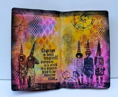 A fantastic journal page using Teesha Moore rubber stamps and Tim Holtz's 'courage' sentiment.
