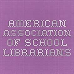Learn more abou the ALA division of the: American Association of School Librarians
