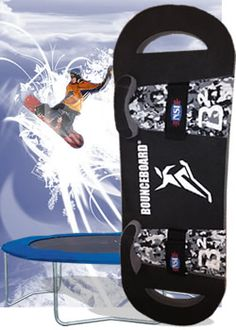 "The BounceBoard is the safest trampoline cross-training accessory available and allows extreme board sports enthusiasts like snowboarders, wakeboarders, and skateboarders the ability to practice ""gravity defying"" tricks on a trampoline during the offseason while improving their aerial awareness, balance, flexibility, and strength at the same time."
