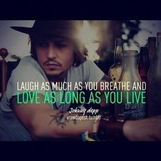 """This is awesome for so many reasons! """"Laugh as much as you breathe and love as long as you live"""" Johnny Depp Words Of Wisdom Quotes, All Quotes, Love Me Quotes, Great Quotes, Quotes To Live By, Inspirational Quotes, Awesome Quotes, Quotable Quotes, Simple Quotes"""
