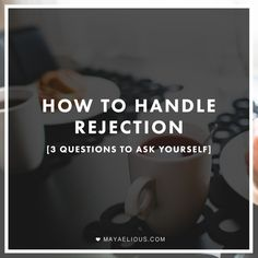 How To Handle Rejection (3 Questions To Ask Yourself)