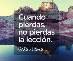 〽️ Cuando pierdas, no pierdas la lección. Dalai Lama